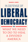 In Defense of Liberal Democracy: What We Need to Do to Heal a Divided America Cover Image