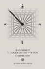 Gene Wolfe's The Book of the New Sun: A Chapter Guide Cover Image