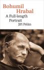 Bohumil Hrabal: A Full-Length Portrait (Modern Czech Classics) Cover Image