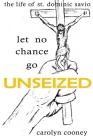 Let No Chance Go Unseized: Saint Dominic Savio Cover Image