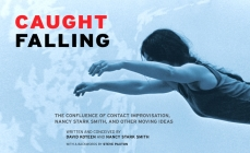 Caught Falling: The Confluence of Contact Improvisation, Nancy Stark Smith, and Other Moving Ideas Cover Image