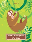 Sloth Coloring Book For Kids Ages 4-8: Large Slow Animal Sloth Activity Book For Children - Cute & Funny Sloth Gift for Girls and Boys who Love All Sl Cover Image