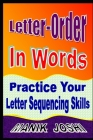 Letter-Order In Words: Practice Your Letter Sequencing Skills Cover Image