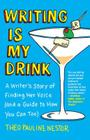 Writing Is My Drink: A Writer's Story of Finding Her Voice (and a Guide to How You Can Too) Cover Image