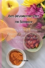 Anti-Inflammatory Diet for Beginners: Healthy Anti-Inflammatory Recipes to Eat Well Every Day and Improve Health Fast Without Feeling on a Diet Cover Image