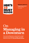 Hbr's 10 Must Reads on Managing in a Downturn (with Bonus Article