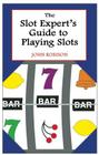 The Slot Expert's Guide to Playing Slots Cover Image