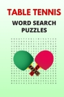 Table Tennis Word Search Puzzles: Puzzle Book for Adults with Solutions Included Cover Image