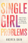 Single Girl Problems: Why Being Single Isn't a Problem to Be Solved Cover Image