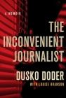 The Inconvenient Journalist: A Memoir Cover Image