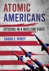 Atomic Americans: Citizens in a Nuclear State Cover Image