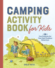 Camping Activity Book for Kids: 35 Fun Projects for Your Next Outdoor Adventure Cover Image