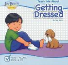 Teach Me about Getting Dressed [With CD (Audio)] (Teach Me about Books (Joy Berry Books)) Cover Image