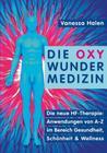 Die Oxy Wunder Medizin: Die neue HF-Therapie: Anwendungen von A-Z im Bereich Gesundheit, Schönheit und Wellness Cover Image