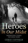 Heroes in Our Midst: Inspirational Stories for Single Moms Cover Image