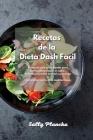 Recetas de la Dieta Dash Facil: Recetario para principiantes para cocinar platos bajos en sodio. Reduzca su presión arterial y prevenga la hipertensió Cover Image