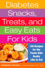 Diabetes Snacks, Treats, and Easy Eats for Kids: 130 Recipes for the Foods Kids Really Like to Eat Cover Image