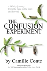 The Confusion Experiment: A 100 Day Journey from the Head to the Heart and Beyond Cover Image