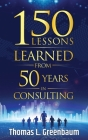 150 Lessons Learned from 50 Years in Consulting Cover Image
