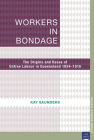Workers in Bondage: The Origins and Bases of Unfree Labour in Queensland 1824–1916 (Pacific Studies series) Cover Image