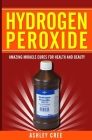 Hydrogen Peroxide: Amazing Miracle Cures For Health And Beauty Cover Image