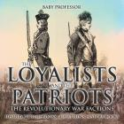 The Loyalists and the Patriots: The Revolutionary War Factions - History Picture Books - Children's History Books Cover Image