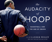 The Audacity of Hoop: Basketball and the Age of Obama Cover Image