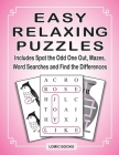 Easy Relaxing Puzzles: Includes Spot the Odd One Out, Mazes, Word Searches and Find the Differences Cover Image