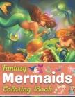 Fantasy Mermaids Coloring Book: An Adult Coloring Book Featuring Beautiful Mermaids, Cute Ocean Creatures and Relaxing Fantasy Scenes Cover Image