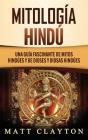 Mitología Hindú: Una Guía Fascinante de Mitos Hindúes y de Dioses y Diosas Hindúes Cover Image