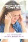 Immediate Natural Migraine Relief: Self-Hypnosis For Natural Migraine Relief: Self Hypnosis For Sleep Cover Image