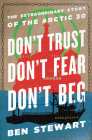 Don't Trust, Don't Fear, Don't Beg: The Extraordinary Story of the Arctic 30 Cover Image