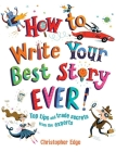 How to Write Your Best Story Ever!: Top Tips and Trade Secrets from the Experts Cover Image