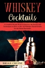 Whiskey Cocktails: A Complete Recipe Book to Discover the Secrets and Techniques on How to Mix All Whiskey-Based Drinks for the Home Bart Cover Image