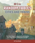 Random Tables: Cities and Towns: The Game Master's Companion for Developing Inns, Shops, Taverns, Settlements, and More Cover Image