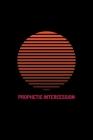 Prophetic Intercession: Hearing God - Prophetic Interpretation - Prophet's Notebook Cover Image