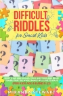 Difficult Riddles For Smart Kids: More Than 1000 Riddles, Trick Questions And Brain Teasers That The Whole Family Will Love To Solve (For Kids Age 4-8 Cover Image