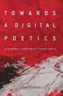 Towards a Digital Poetics: Electronic Literature & Literary Games Cover Image