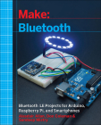Make: Bluetooth: Bluetooth Le Projects with Arduino, Raspberry Pi, and Smartphones Cover Image