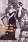 The Importance of Being Earnest: A Play: A Trivial Comedy for Serious People Cover Image