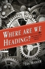 Where Are We Heading?: The Evolution of Humans and Things (Foundational Questions in Science) Cover Image
