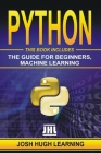 Python: This Book Includes: The Guide for Beginners, Machine Learning Cover Image
