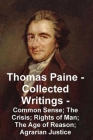Thomas Paine -- Collected Writings Common Sense; The Crisis; Rights of Man; The Age of Reason; Agrarian Justice Cover Image