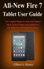 All-New Fire 7 Tablet User Guide (2019): The Complete Beginners Guide with Updated Tips & Tricks to Master Your Kindle Fire 7 HD Tablet (New 2019 Mode Cover Image