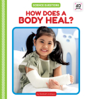 How Does a Body Heal? (Science Questions) Cover Image