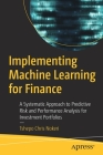 Implementing Machine Learning for Finance: A Systematic Approach to Predictive Risk and Performance Analysis for Investment Portfolios Cover Image