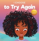 I Choose To Try Again: A Colorful, Picture Book About Perseverance and Diligence Cover Image