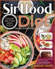 Sirtfood Diet: Get Back in Shape Without Feeling on a Diet. Follow the 7-Day Meal Plan and Kickstart Auto-Fat Burning Aided by Chocol Cover Image