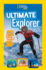 Ultimate Explorer Guide: Explore, Discover, and Create Your Own Adventures With Real National Geographic Explorers as Your Guides! Cover Image