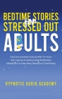 Bedtime Stories for Stressed Out Adults: Overcome Anxiety & Insomnia With 10+ Hours Self-Hypnosis & Healing Guided Mindfulness Meditations For Deep Sl Cover Image